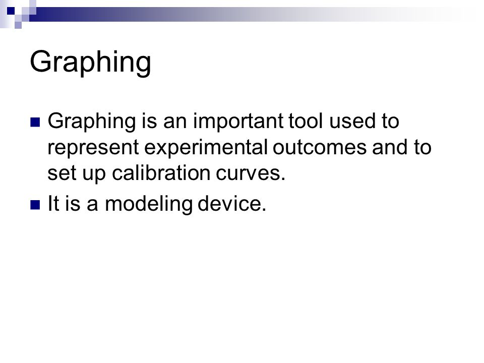 Graphing Graphing is an important tool used to represent experimental outcomes and to set up calibration curves.