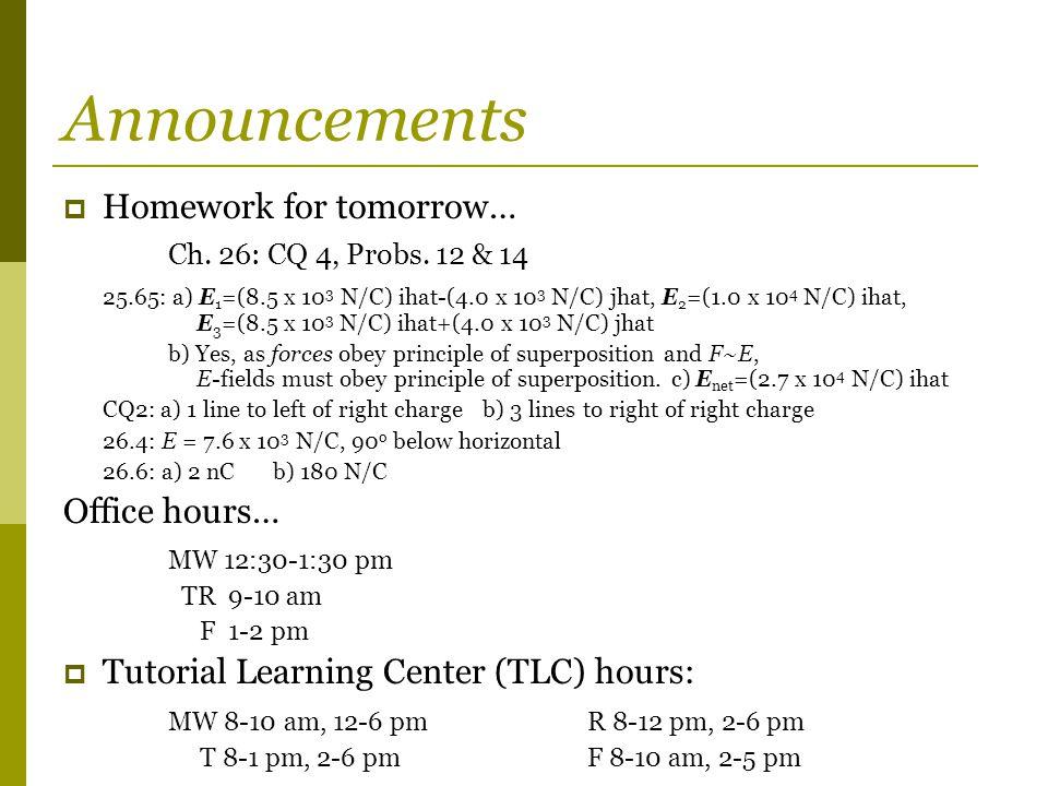 Announcements  Homework for tomorrow… Ch. 26: CQ 4, Probs.