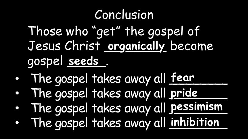 Those who get the gospel of Jesus Christ ________ become gospel _____.