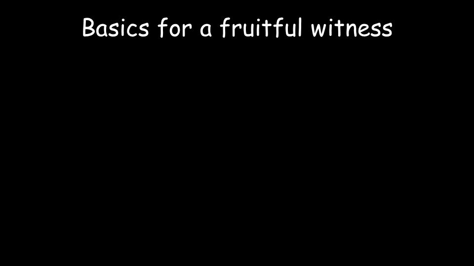 Basics for a fruitful witness