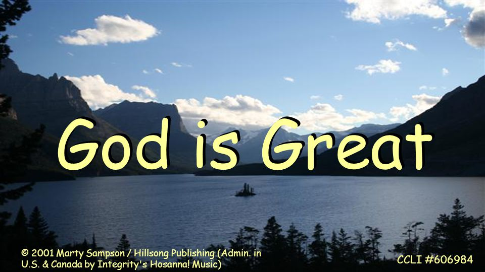God is Great CCLI #606984 © 2001 Marty Sampson / Hillsong Publishing (Admin.