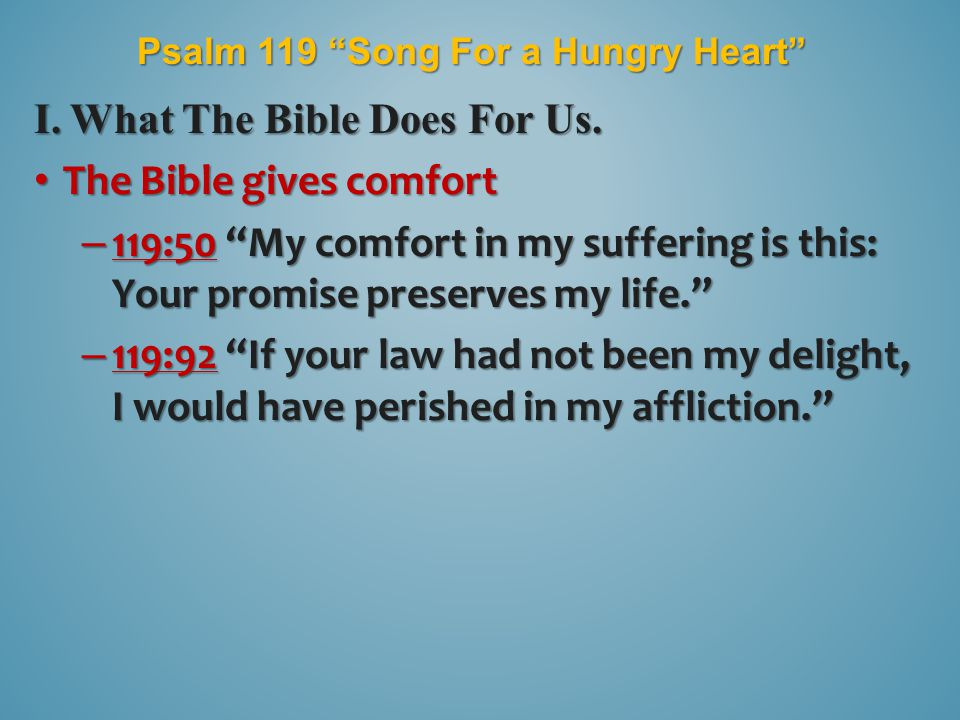 Psalm 119 Song For a Hungry Heart I.What The Bible Does For Us.
