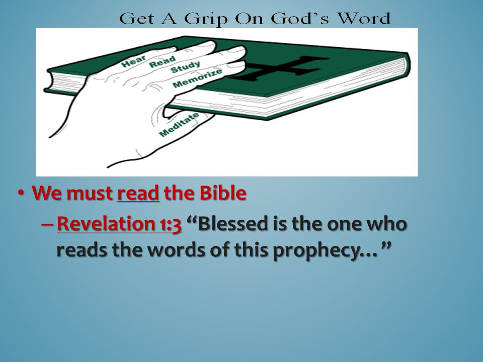 We must read the Bible We must read the Bible – Revelation 1:3 Blessed is the one who reads the words of this prophecy…