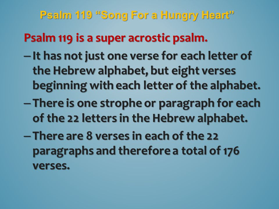 Psalm 119 Song For a Hungry Heart Psalm 119 is a super acrostic psalm.