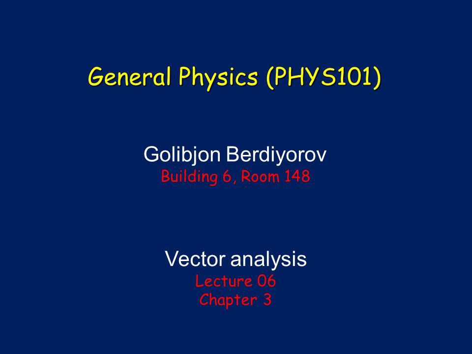 Vector analysis Lecture 06 Chapter 3 General Physics (PHYS101) Golibjon Berdiyorov Building 6, Room 148