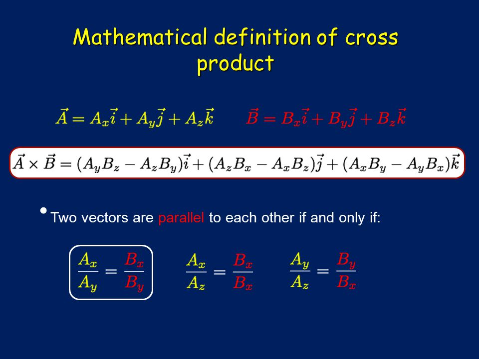 Mathematical definition of cross product Two vectors are parallel to each other if and only if: