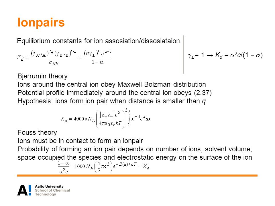 Ionpairs  ± = 1 → K d =  2 c/(1   ) Equilibrium constants for ion assosiation/dissosiataion Bjerrumin theory Ions around the central ion obey Maxw
