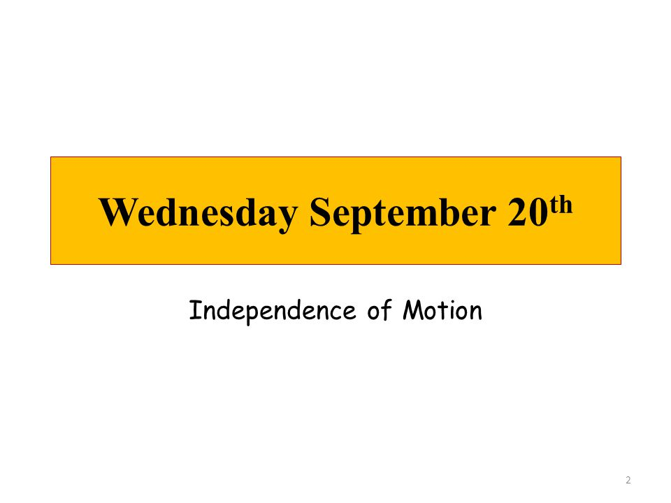 Wednesday September 20 th 2 Independence of Motion