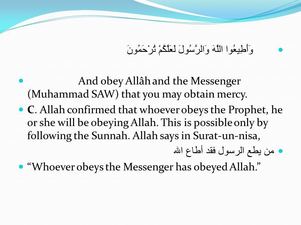 وَأَطِيعُوا اللَّهَ وَالرَّسُولَ لَعَلَّكُمْ تُرْحَمُونَ And obey Allâh and the Messenger (Muhammad SAW) that you may obtain mercy.