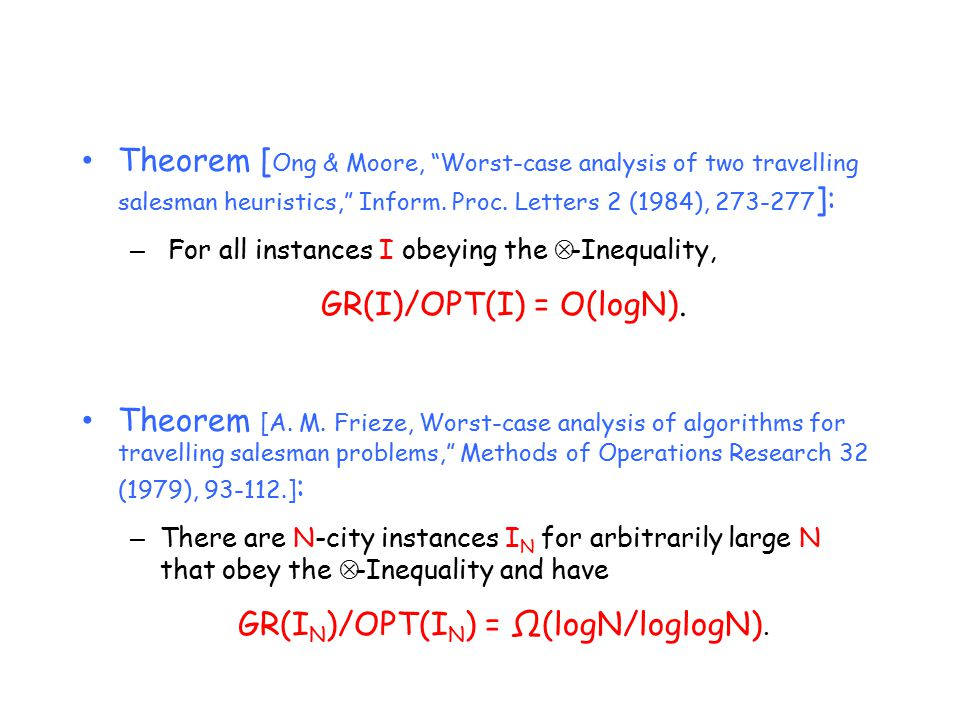 Theorem [ Ong & Moore, Worst-case analysis of two travelling salesman heuristics, Inform.