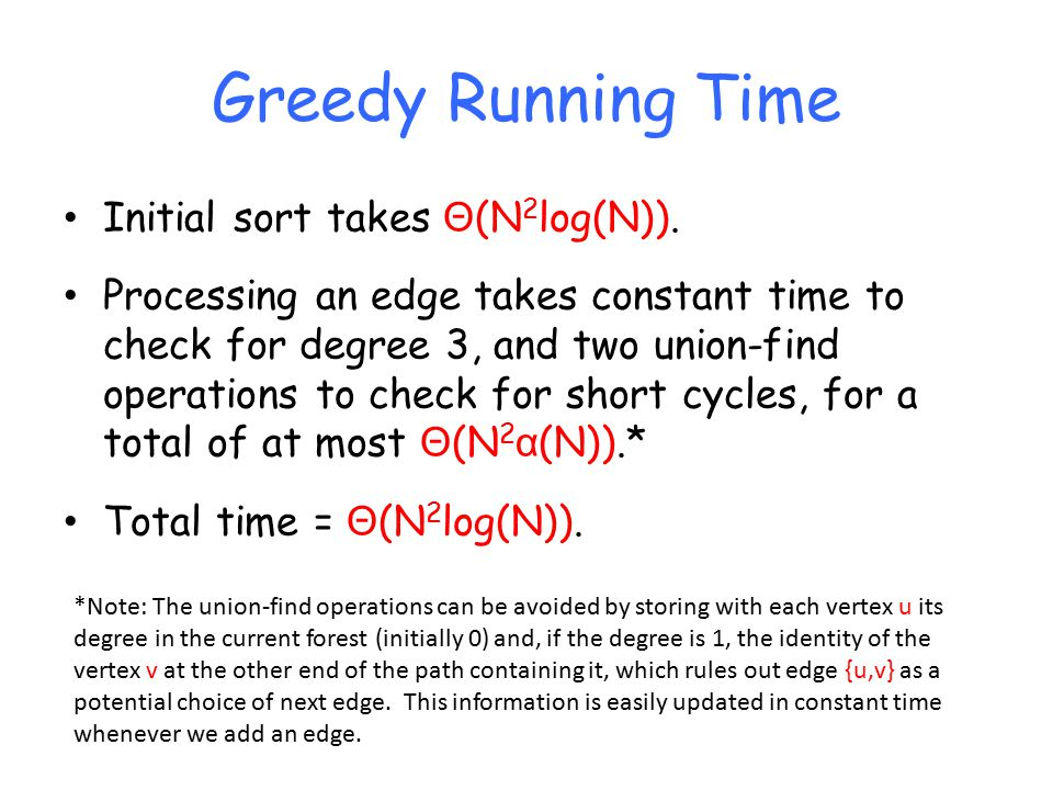 Greedy Running Time Initial sort takes Θ (N 2 log(N)).
