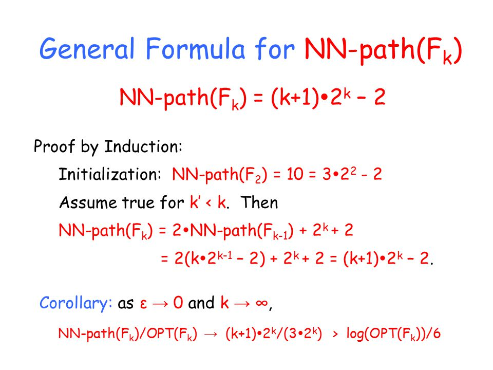General Formula for NN-path(F k ) NN-path(F k ) = (k+1)  2 k – 2 Proof by Induction: Initialization: NN-path(F 2 ) = 10 = 3  2 2 - 2 Assume true for k' < k.