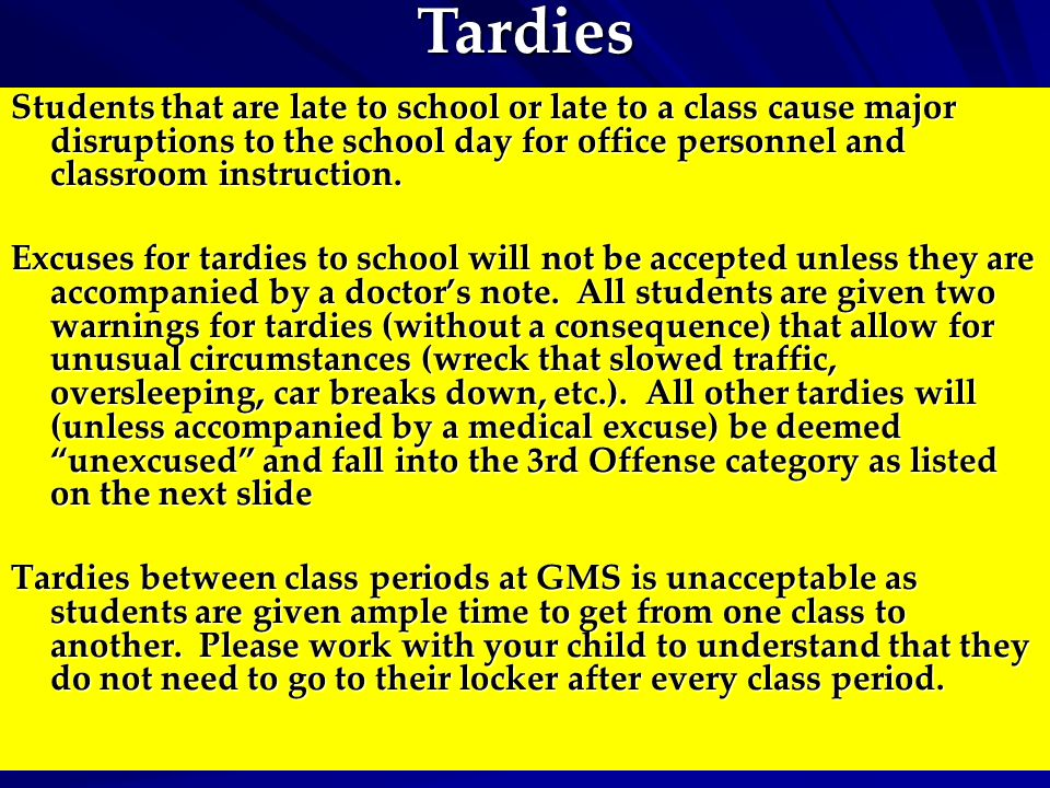 Tardies Students that are late to school or late to a class cause major disruptions to the school day for office personnel and classroom instruction.
