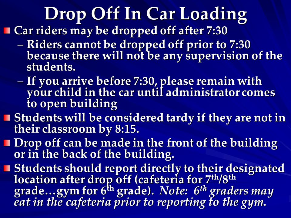 Drop Off In Car Loading Car riders may be dropped off after 7:30 –Riders cannot be dropped off prior to 7:30 because there will not be any supervision