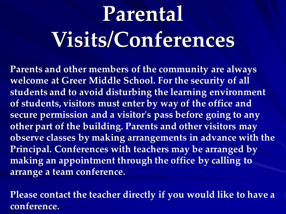 Parental Visits/Conferences Parents and other members of the community are always welcome at Greer Middle School. For the security of all students and