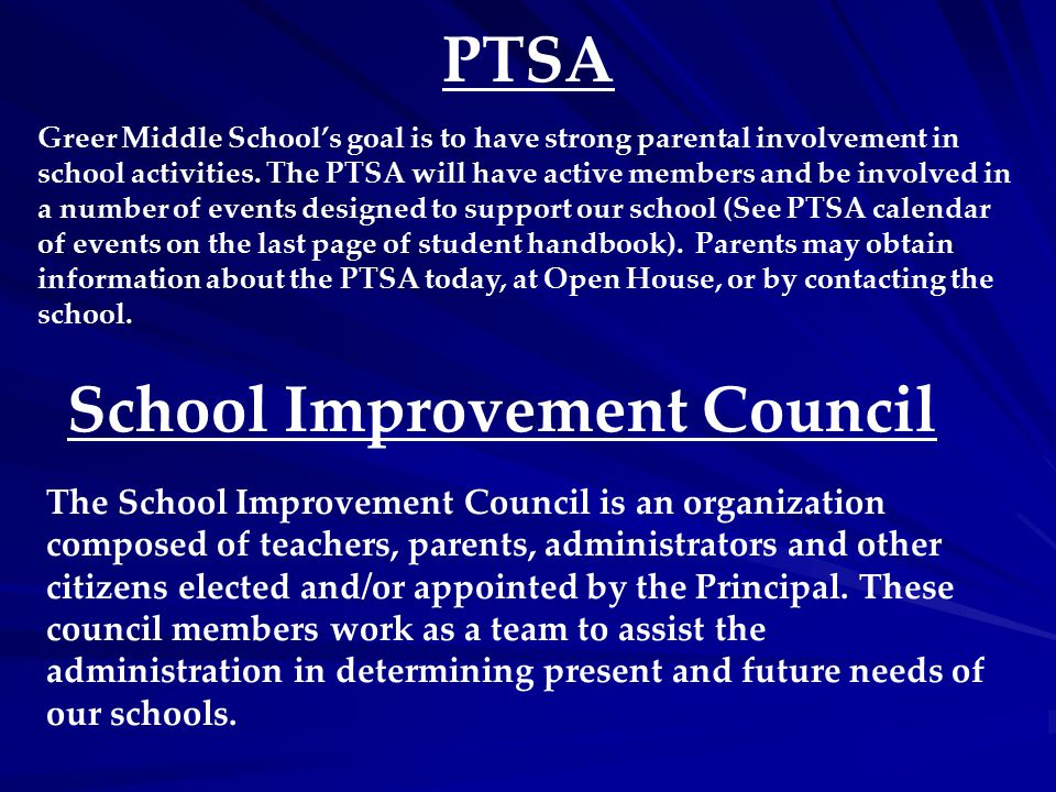 PTSA Greer Middle School's goal is to have strong parental involvement in school activities. The PTSA will have active members and be involved in a nu