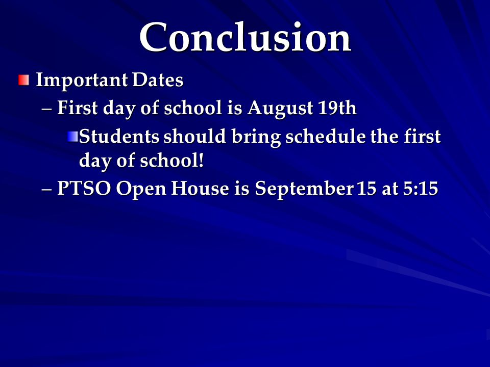 Conclusion Important Dates –First day of school is August 19th Students should bring schedule the first day of school! –PTSO Open House is September 1