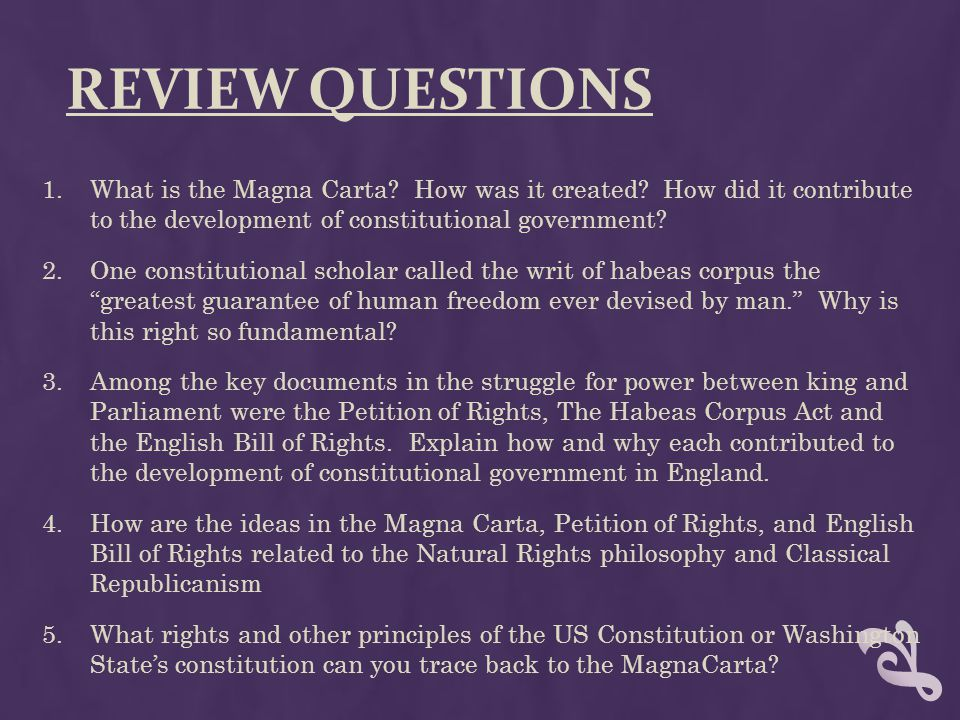 REVIEW QUESTIONS 1.What is the Magna Carta? How was it created? How did it contribute to the development of constitutional government? 2.One constitut