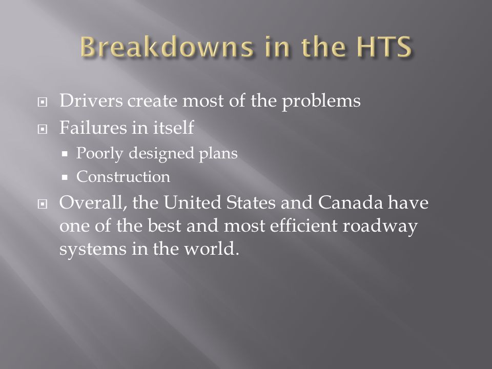  Drivers create most of the problems  Failures in itself  Poorly designed plans  Construction  Overall, the United States and Canada have one of the best and most efficient roadway systems in the world.