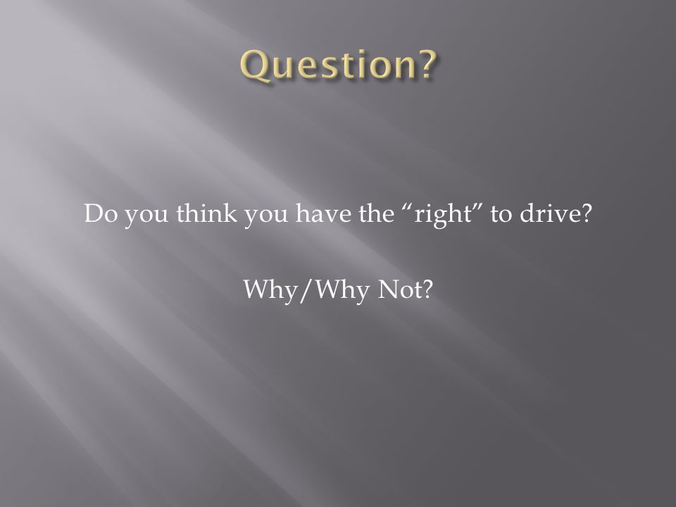 Do you think you have the right to drive Why/Why Not