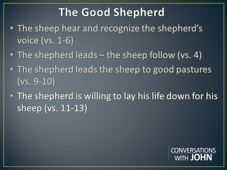 The sheep hear and recognize the shepherd's voice (vs.