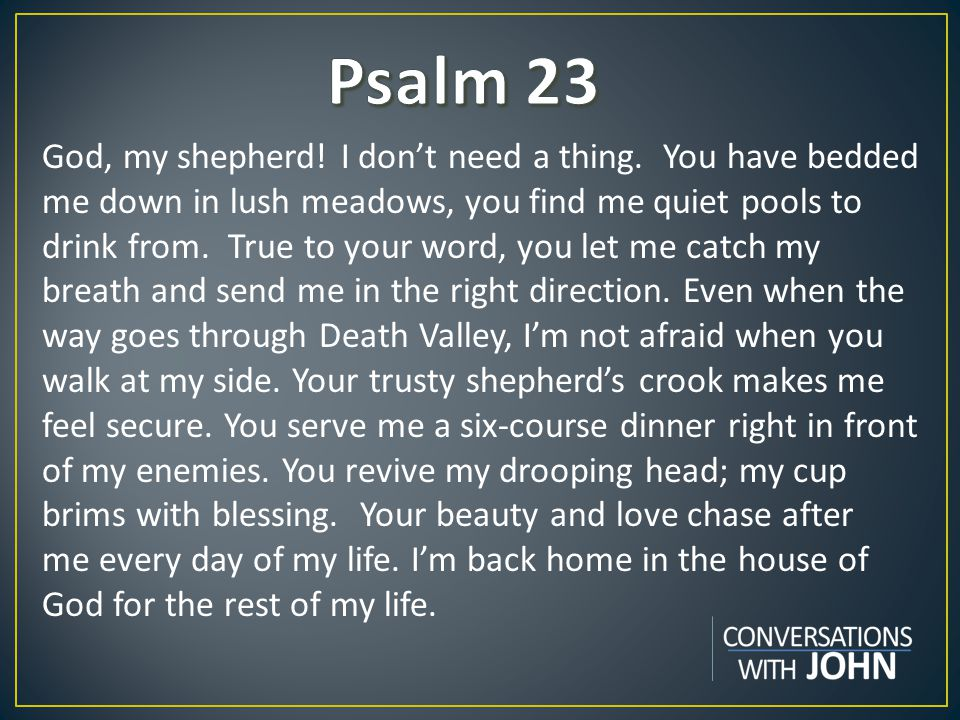 God, my shepherd. I don't need a thing.