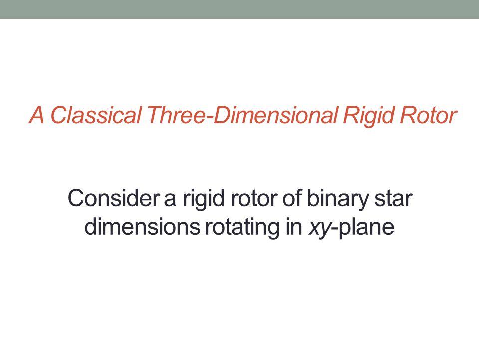 Consider a rigid rotor of binary star dimensions rotating in xy-plane A Classical Three-Dimensional Rigid Rotor