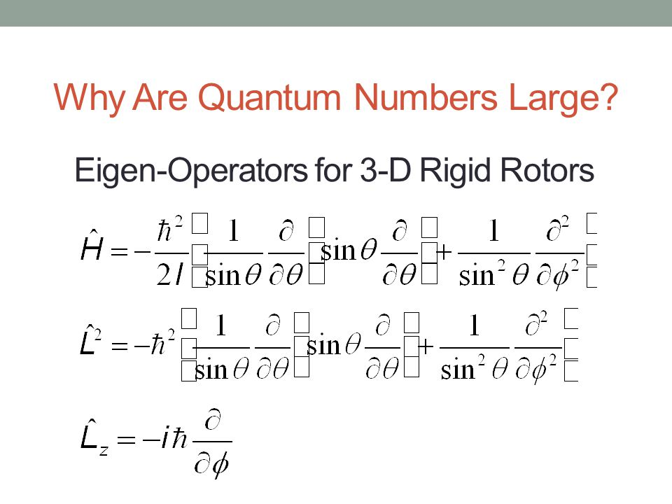 Eigen-Operators for 3-D Rigid Rotors Why Are Quantum Numbers Large