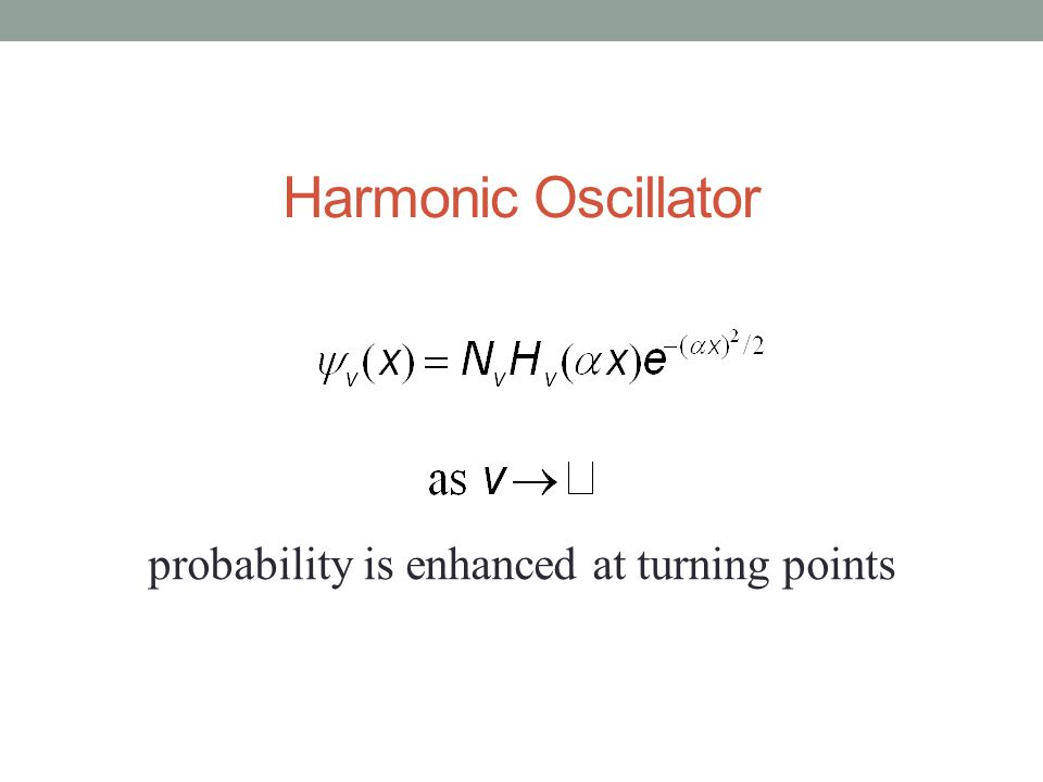 Harmonic Oscillator probability is enhanced at turning points