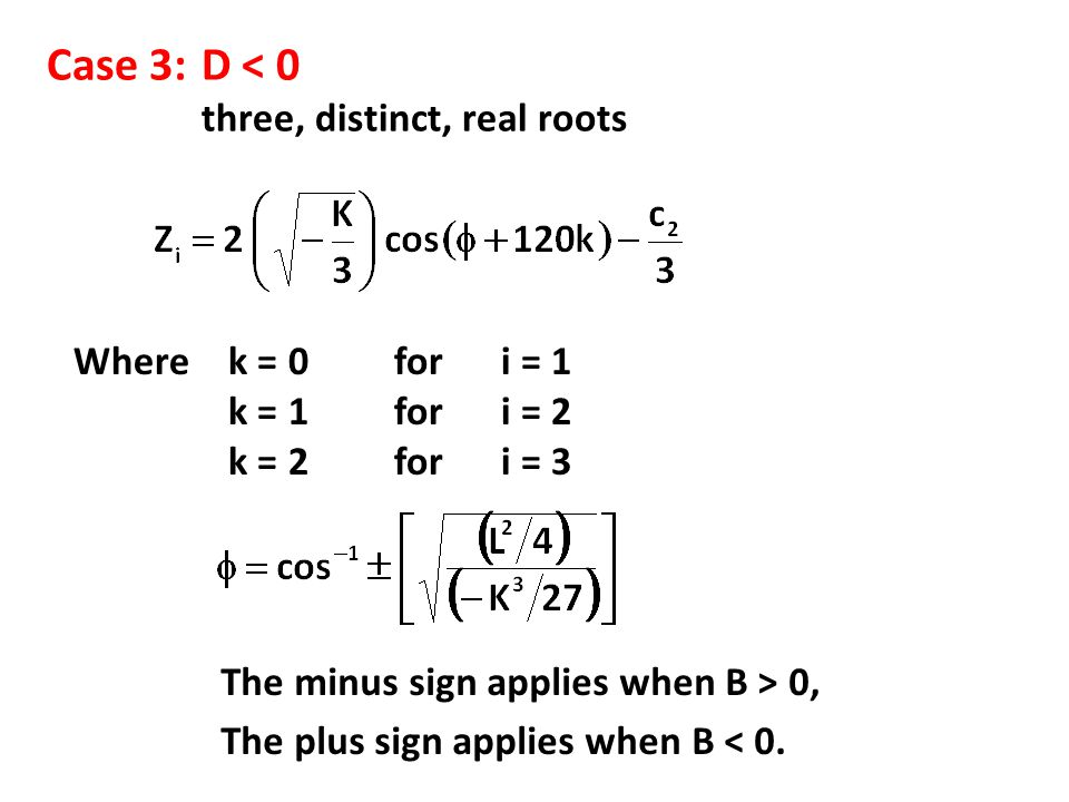 Case 3:D < 0 three, distinct, real roots Where k = 0 for i = 1 k = 1 for i = 2 k = 2 for i = 3 The minus sign applies when B > 0, The plus sign applies when B < 0.