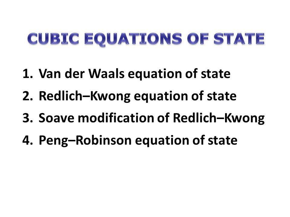 1.Van der Waals equation of state 2.Redlich–Kwong equation of state 3.Soave modification of Redlich–Kwong 4.Peng–Robinson equation of state