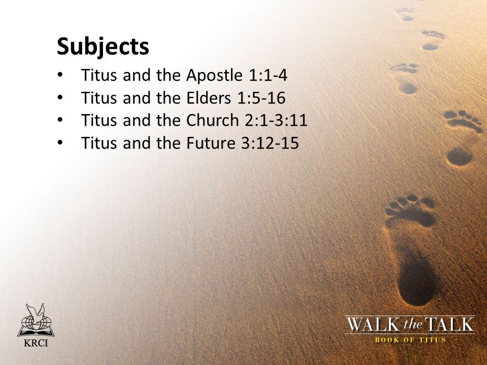 Subjects Titus and the Apostle 1:1-4 Titus and the Elders 1:5-16 Titus and the Church 2:1-3:11 Titus and the Future 3:12-15