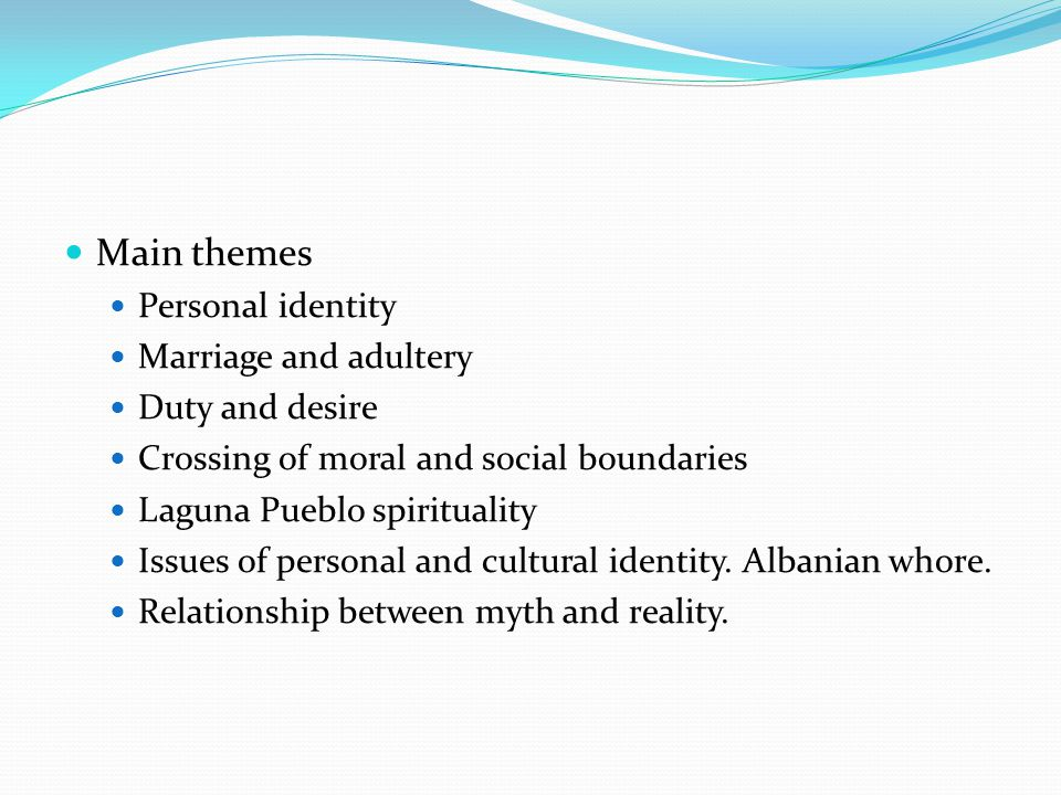 Main themes Personal identity Marriage and adultery Duty and desire Crossing of moral and social boundaries Laguna Pueblo spirituality Issues of personal and cultural identity.