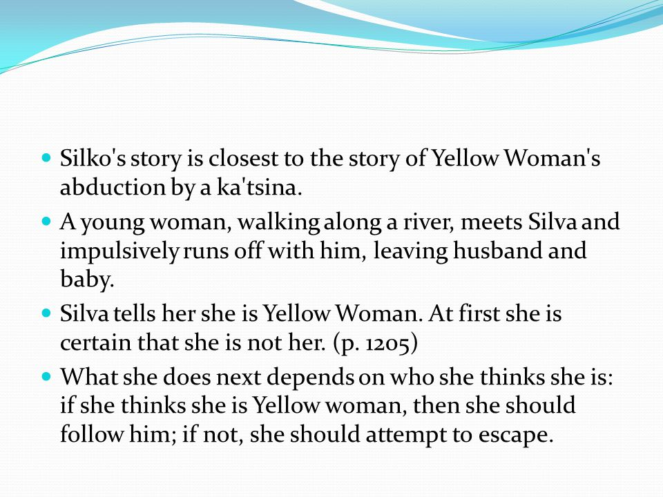 Silko s story is closest to the story of Yellow Woman s abduction by a ka tsina.