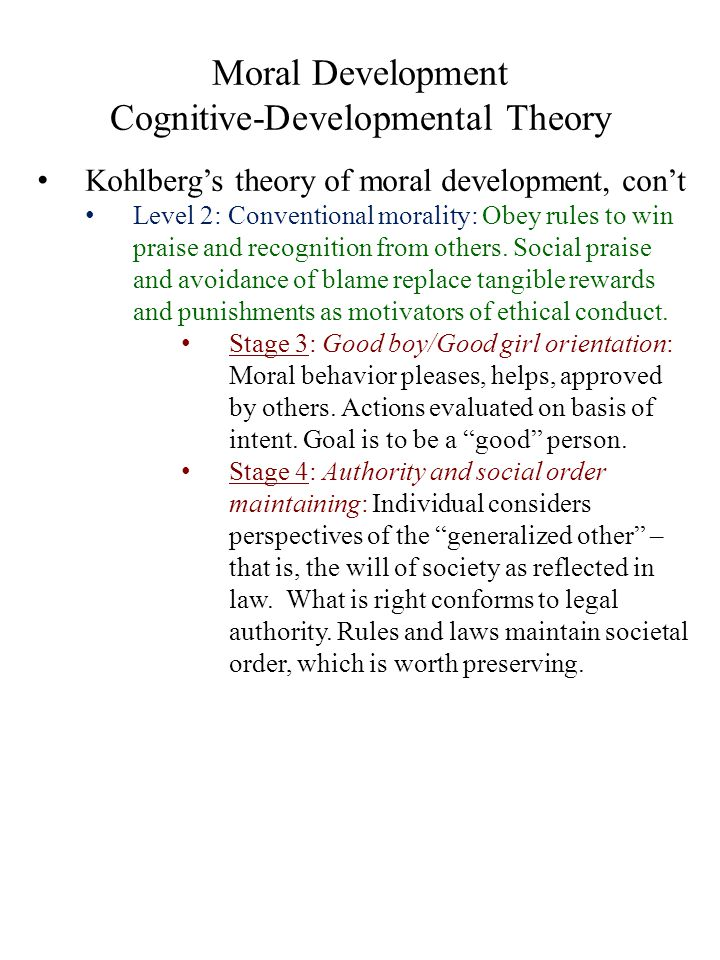 Moral Development Cognitive-Developmental Theory Kohlberg's theory of moral development, con't Level 2: Conventional morality: Obey rules to win prais