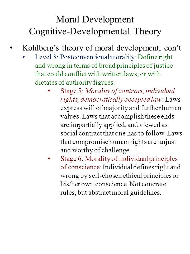 Moral Development Cognitive-Developmental Theory Kohlberg's theory of moral development, con't Level 3: Postconventional morality: Define right and wr