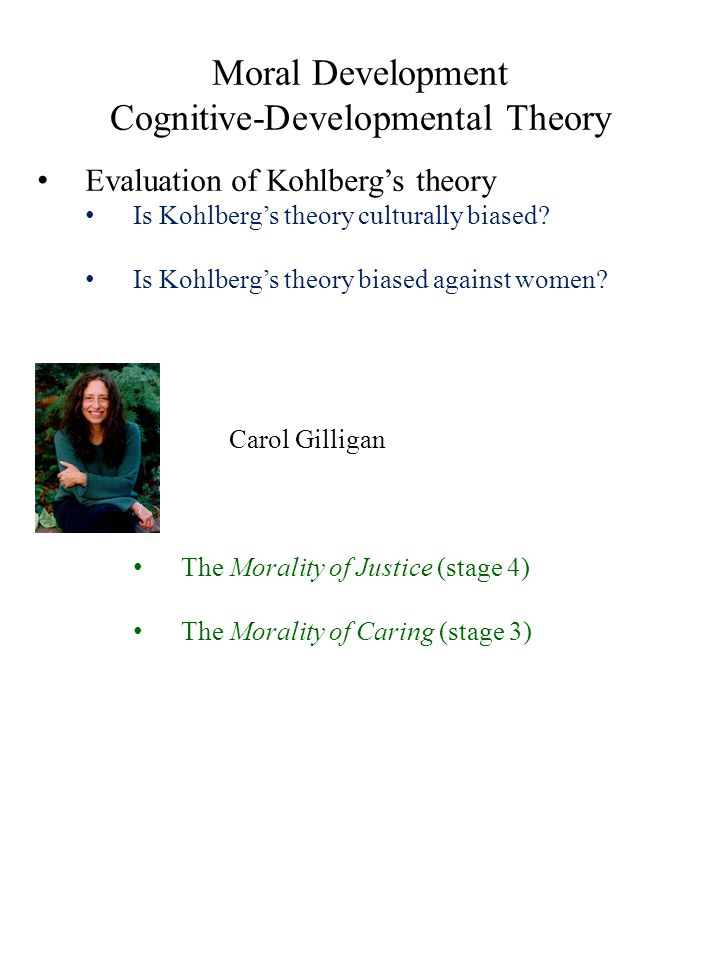 Moral Development Cognitive-Developmental Theory Evaluation of Kohlberg's theory Is Kohlberg's theory culturally biased? Is Kohlberg's theory biased a
