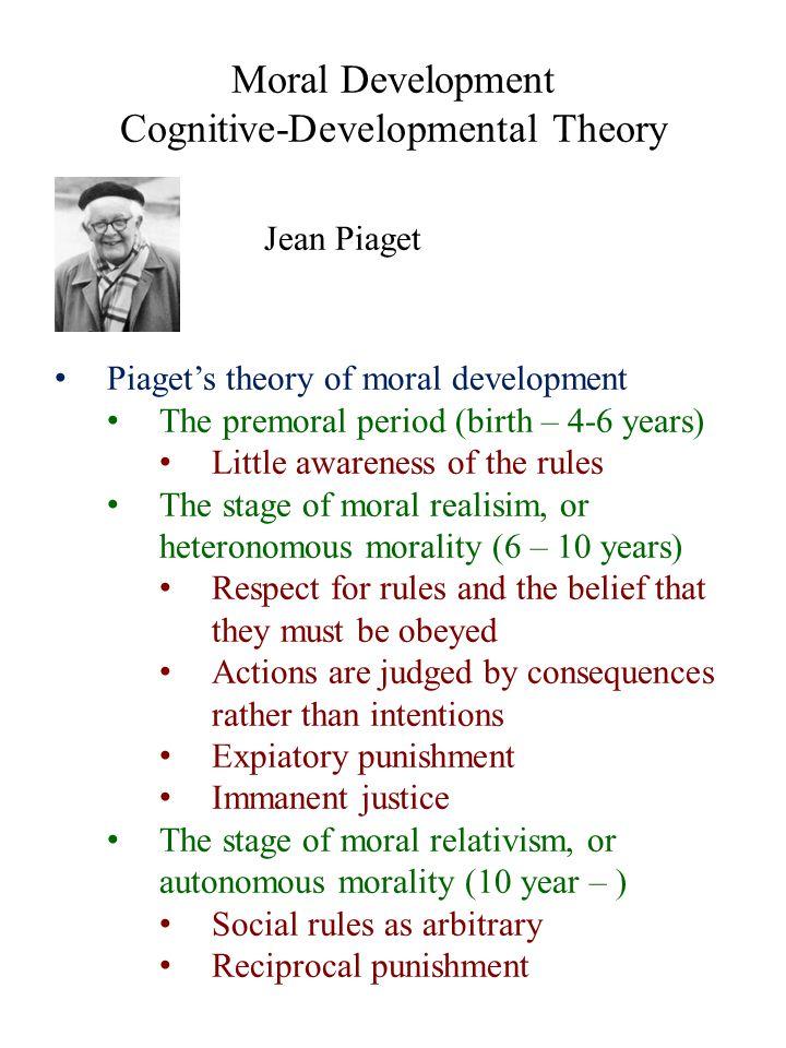 Moral Development Cognitive-Developmental Theory Jean Piaget Piaget's theory of moral development The premoral period (birth – 4-6 years) Little aware