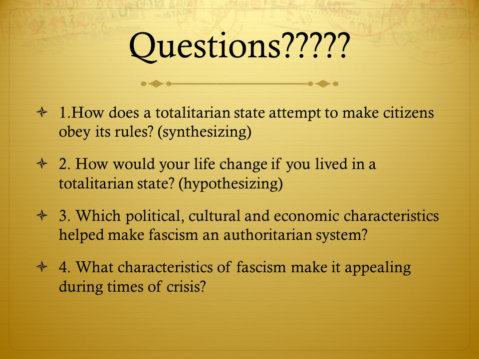 Questions .  1.How does a totalitarian state attempt to make citizens obey its rules.