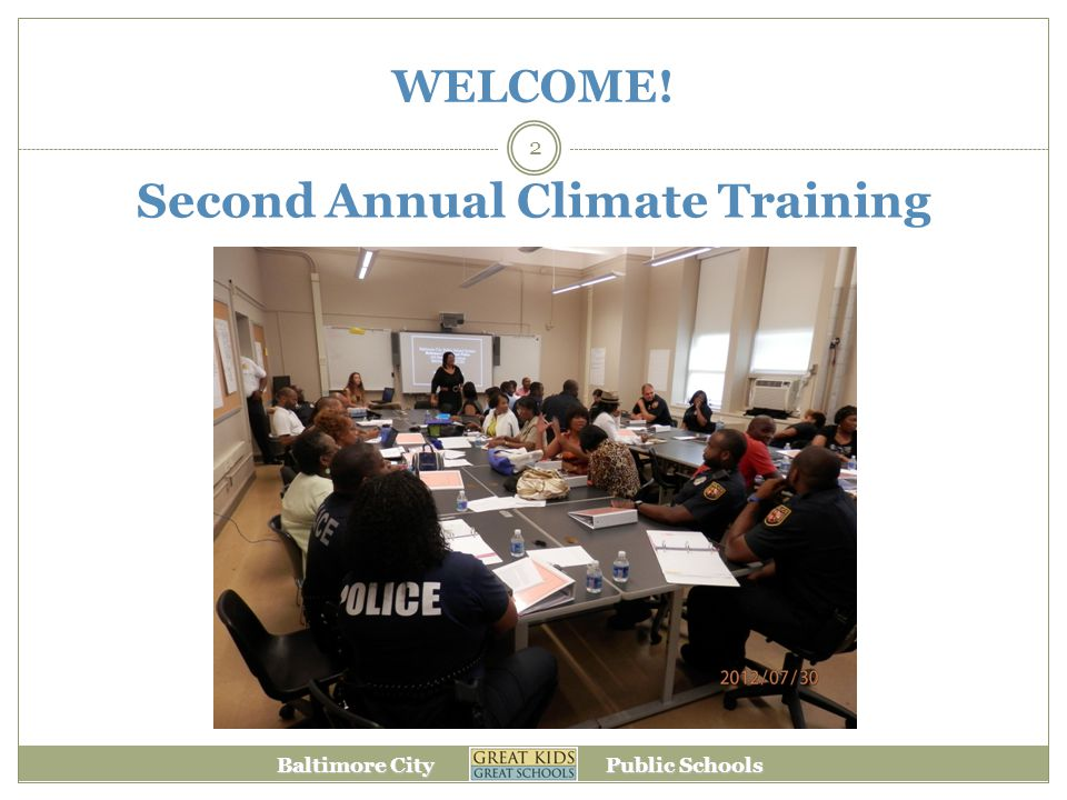 Baltimore City Public Schools WELCOME! 2 Second Annual Climate Training