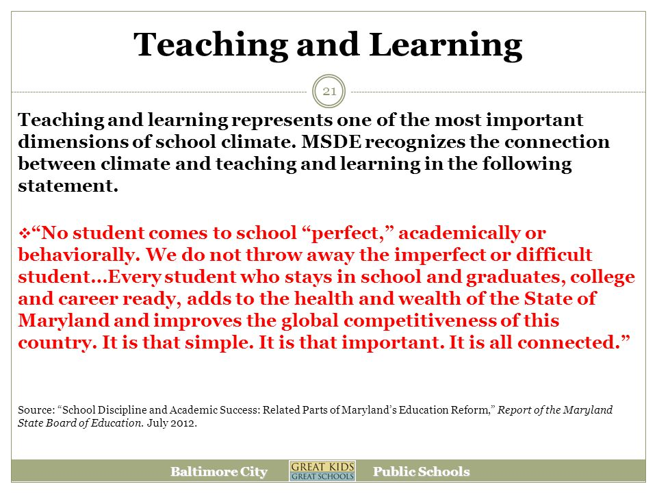 Baltimore City Public Schools Teaching and Learning Teaching and learning represents one of the most important dimensions of school climate.