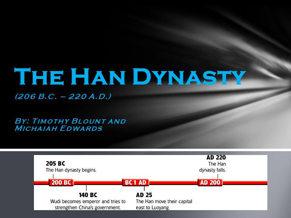 The Han dynasty 206 B.C. – 220 A.D.