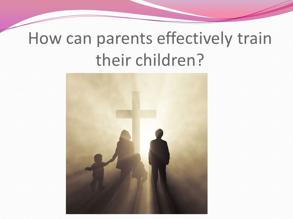 How can parents effectively train their children