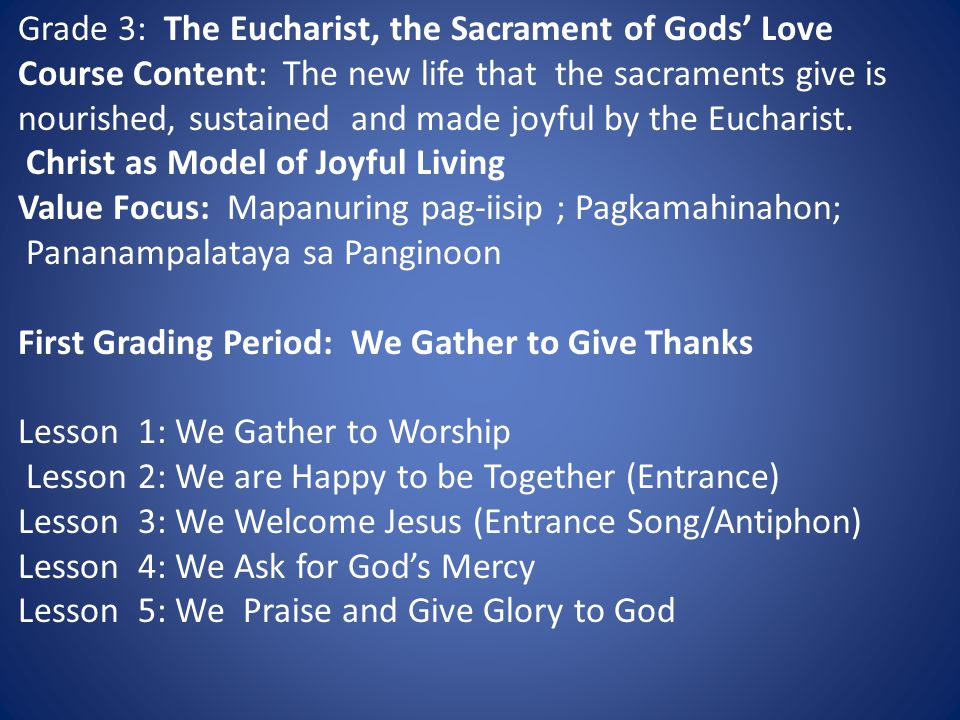 Grade 3: The Eucharist, the Sacrament of Gods' Love Course Content: The new life that the sacraments give is nourished, sustained and made joyful by the Eucharist.