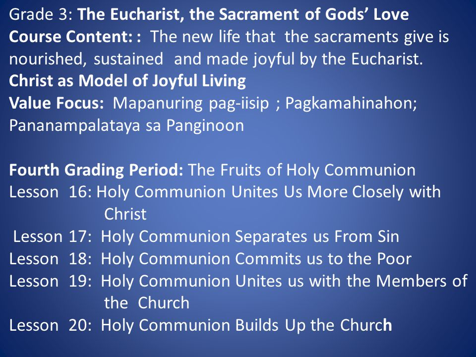 Grade 3: The Eucharist, the Sacrament of Gods' Love Course Content: : The new life that the sacraments give is nourished, sustained and made joyful by the Eucharist.