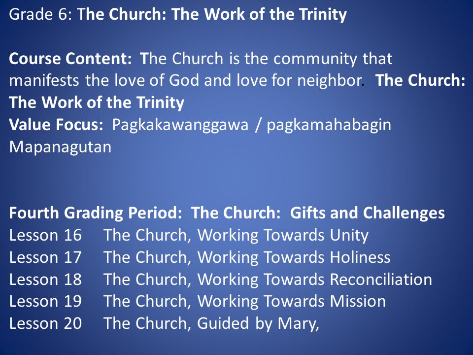 Grade 6: The Church: The Work of the Trinity Course Content: The Church is the community that manifests the love of God and love for neighbor.