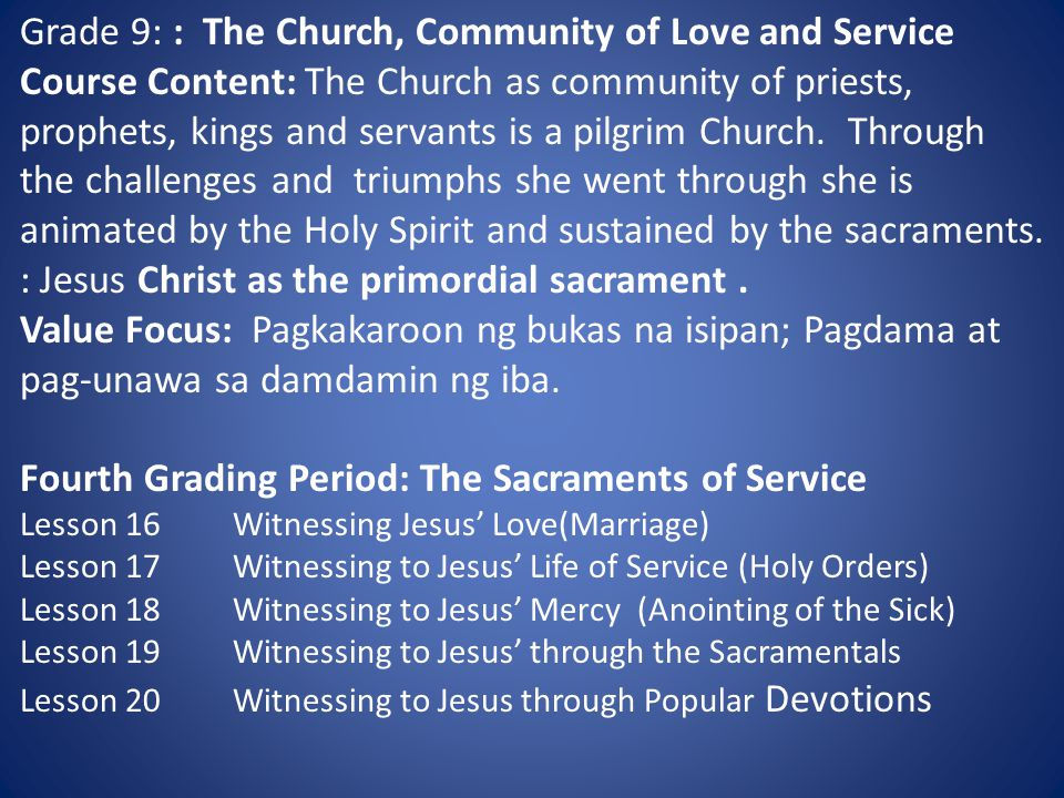 Grade 9: : The Church, Community of Love and Service Course Content: The Church as community of priests, prophets, kings and servants is a pilgrim Church.