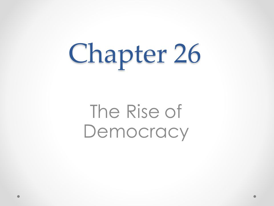 Chapter 26 The Rise of Democracy