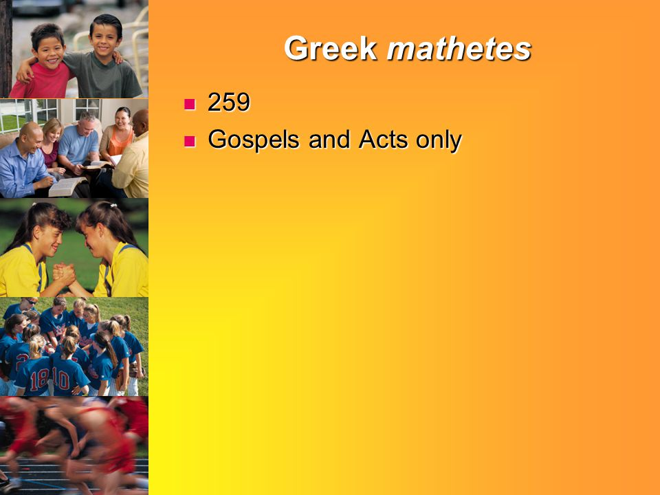 Greek mathetes 259 259 Gospels and Acts only Gospels and Acts only