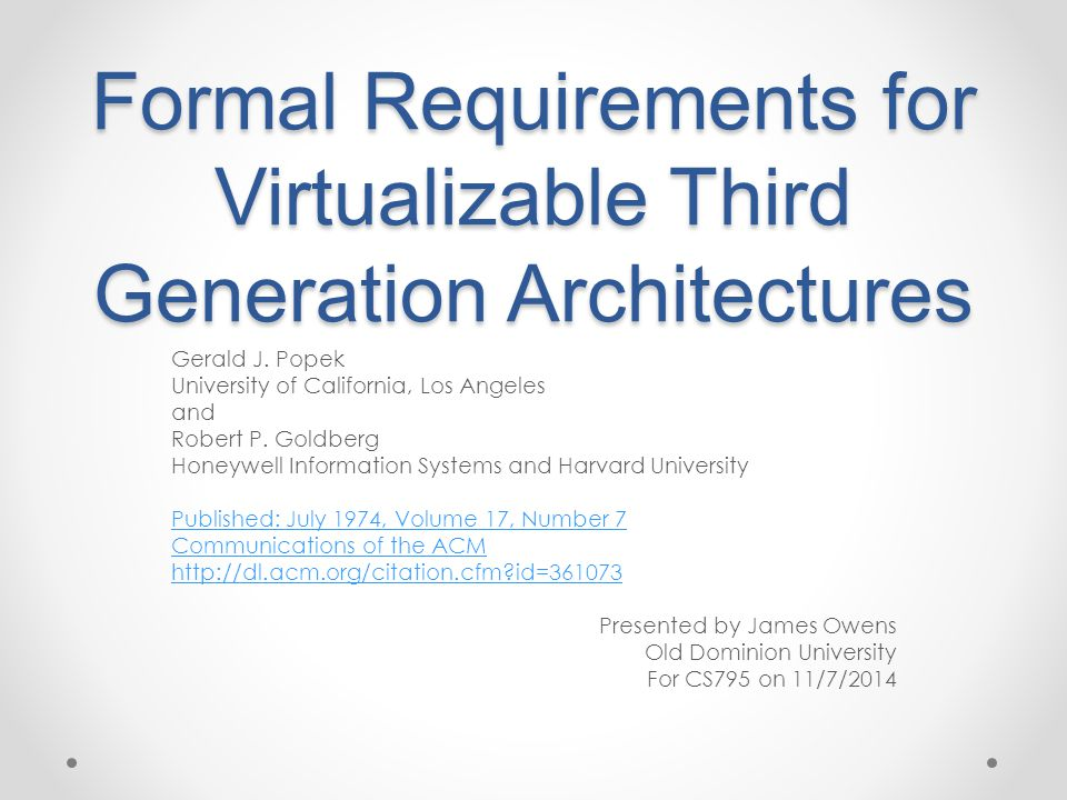 Formal Requirements for Virtualizable Third Generation Architectures Gerald J. Popek University of California, Los Angeles and Robert P. Goldberg Hone